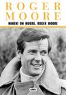 Nimeni on Moore, Roger Moore (2009)